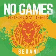 SERANI - NO GAMES (HEDONISM REMIX)